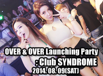 2014. 08. 09 (SAT) OVER & OVER Launching Party @ SYNDROME
