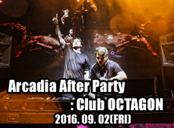 2016. 09. 02 (FRI) Arcadia After Party @ OCTAGON