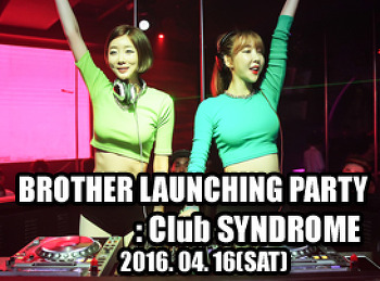 2016. 04. 16 (SAT) BROTHER LAUNCHING PARTY @ SYNDROME