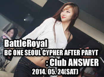 2014. 05. 24 (SAT) BATTLEROYAL [BC ONE AFTER PARTY] @ ANSWER