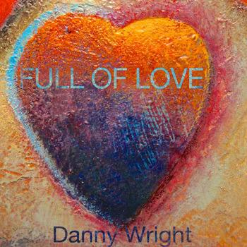 Danny wright 2013 full of love 01 full of love 02 gloria s love 03